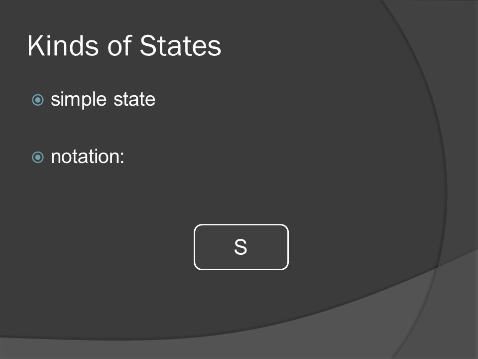 Kinds of States  simple state  notation: S