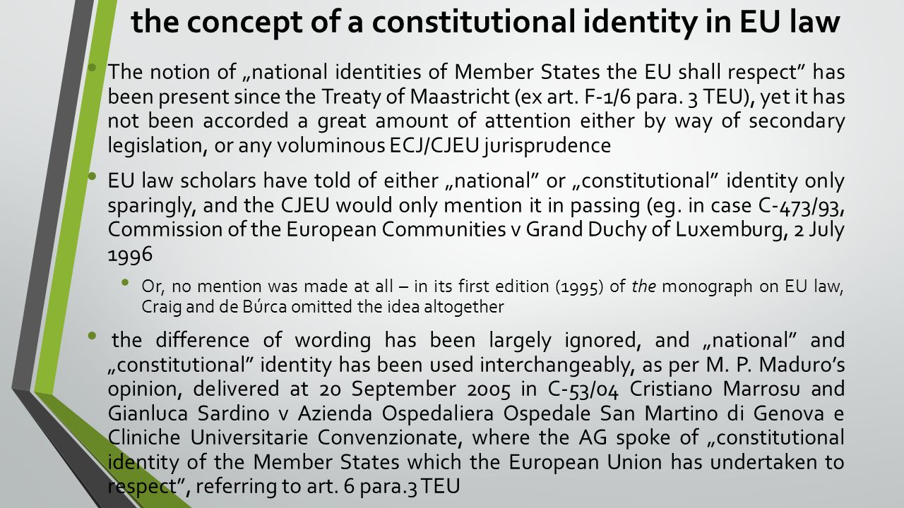 "the concept of a constitutional identity in EU law The notion of ""national identities of Member States the EU shall respect has been present since the Treaty of Maastricht (ex art."