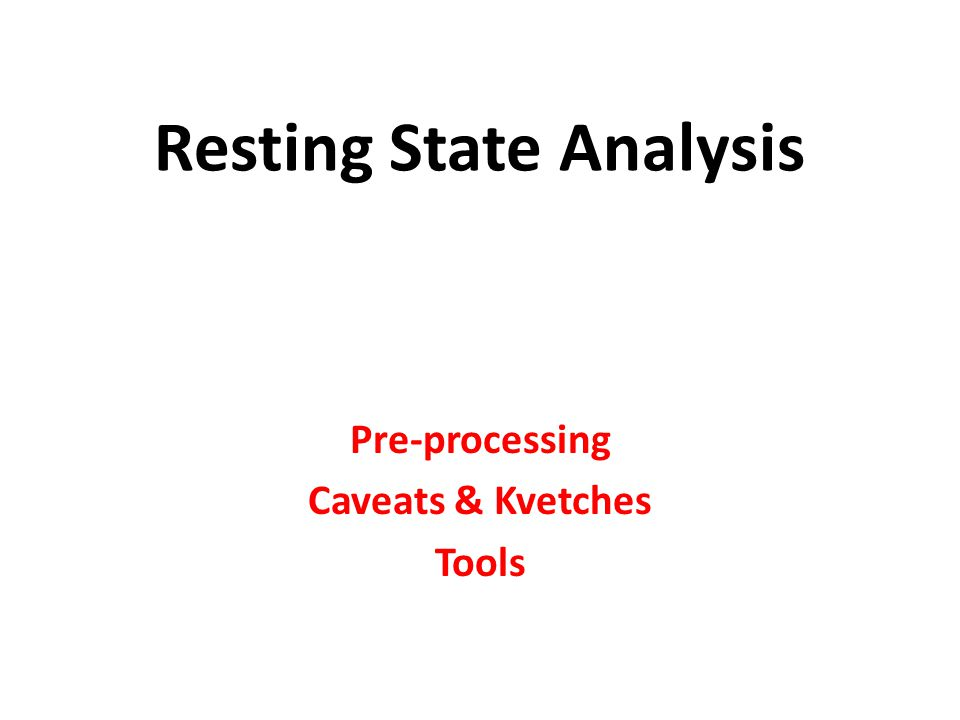 Resting State Analysis Pre-processing Caveats & Kvetches Tools