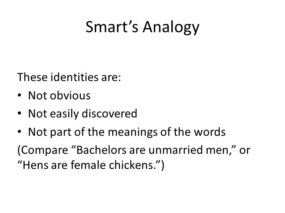 """Smart's Analogy These identities are: Not obvious Not easily discovered Not part of the meanings of the words (Compare """"Bachelors are unmarried men,"""""""