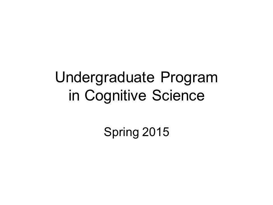 Undergraduate Program in Cognitive Science Spring 2015