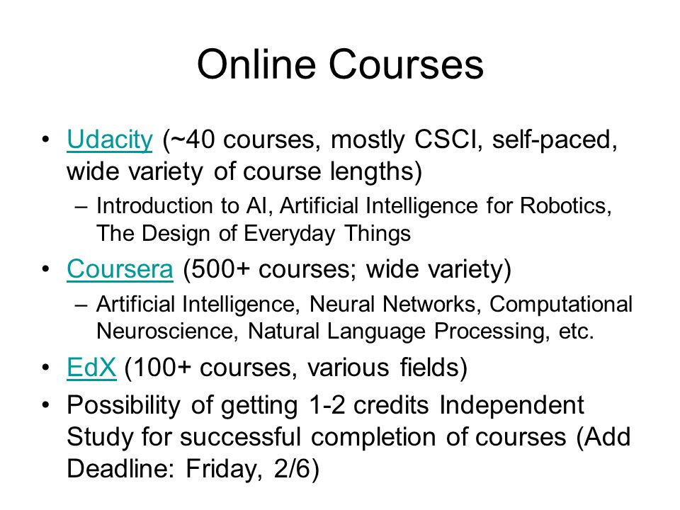 Online Courses Udacity (~40 courses, mostly CSCI, self-paced, wide variety of course lengths)Udacity –Introduction to AI, Artificial Intelligence for