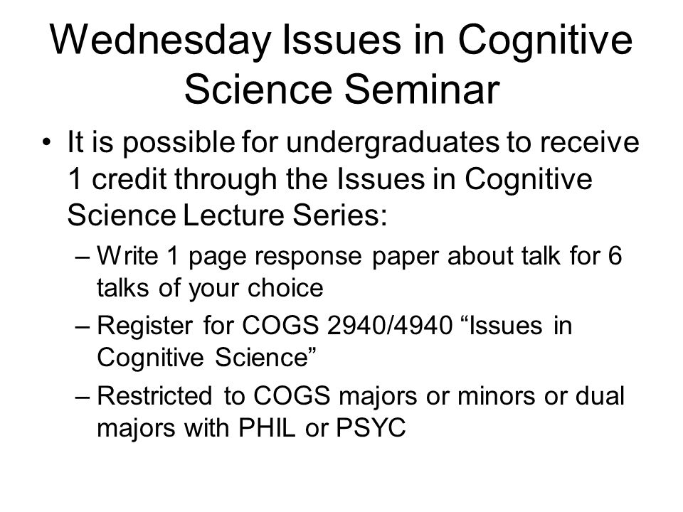 Wednesday Issues in Cognitive Science Seminar It is possible for undergraduates to receive 1 credit through the Issues in Cognitive Science Lecture Se