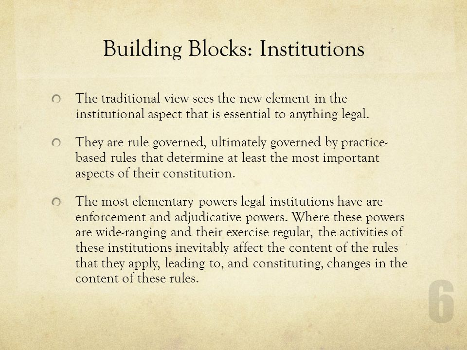 Building Blocks: Institutions The traditional view sees the new element in the institutional aspect that is essential to anything legal.