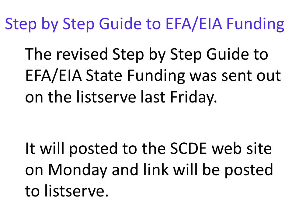 Step by Step Guide to EFA/EIA Funding The revised Step by Step Guide to EFA/EIA State Funding was sent out on the listserve last Friday.