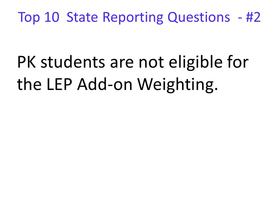 PK students are not eligible for the LEP Add-on Weighting. Top 10 State Reporting Questions - #2
