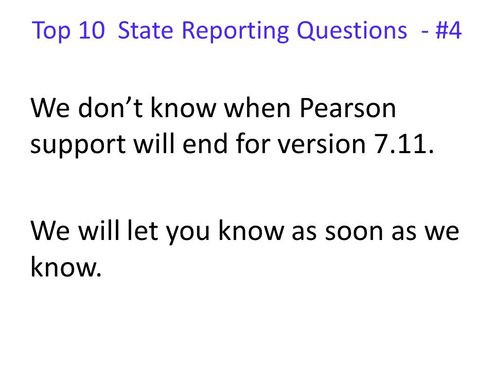 Top 10 State Reporting Questions - #4 We don't know when Pearson support will end for version 7.11.