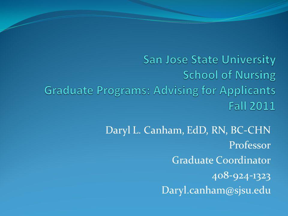 Daryl L. Canham, EdD, RN, BC-CHN Professor Graduate Coordinator 408-924-1323 Daryl.canham@sjsu.edu