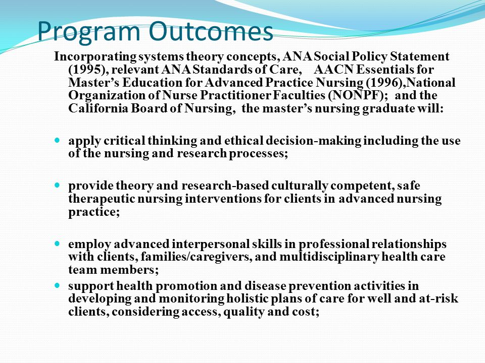 Program Outcomes Incorporating systems theory concepts, ANA Social Policy Statement (1995), relevant ANA Standards of Care, AACN Essentials for Master