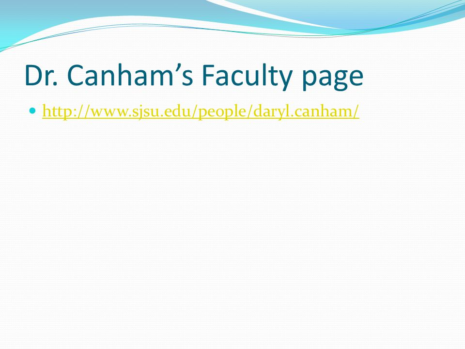 Dr. Canham's Faculty page http://www.sjsu.edu/people/daryl.canham/
