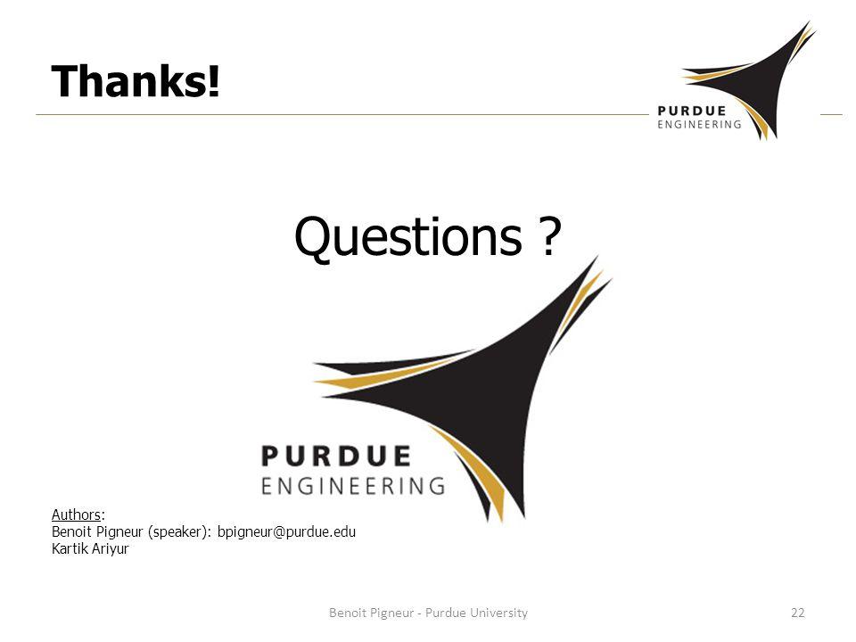 Questions . Authors: Benoit Pigneur (speaker): bpigneur@purdue.edu Kartik Ariyur Thanks.