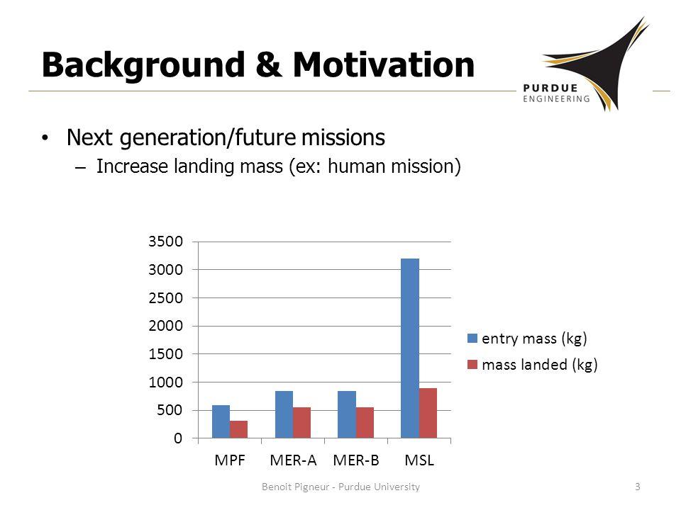 Background & Motivation Next generation/future missions – Increase landing mass (ex: human mission) Benoit Pigneur - Purdue University3