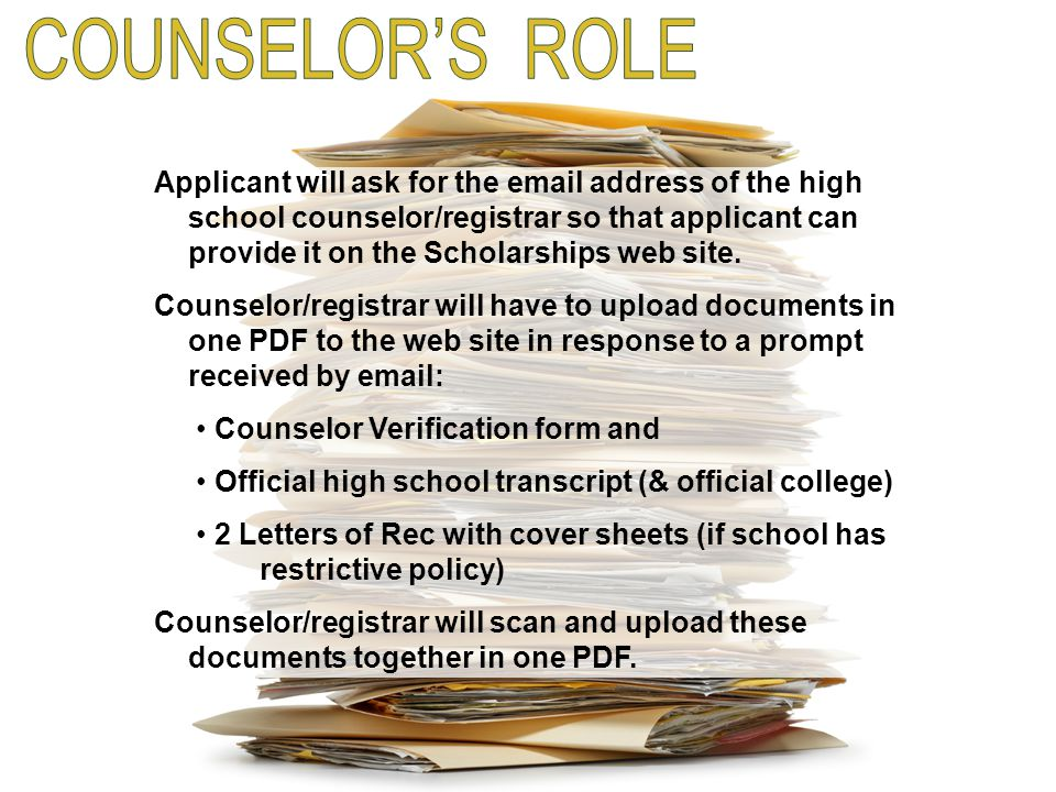 Applicant will ask for the email address of the high school counselor/registrar so that applicant can provide it on the Scholarships web site. Counsel