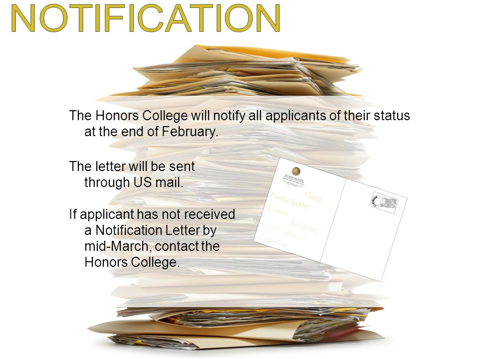 The Honors College will notify all applicants of their status at the end of February. The letter will be sent through US mail. If applicant has not re