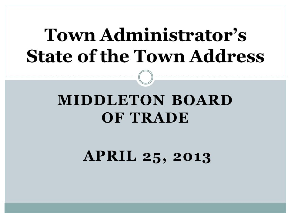 MIDDLETON BOARD OF TRADE APRIL 25, 2013 Town Administrator's State of the Town Address