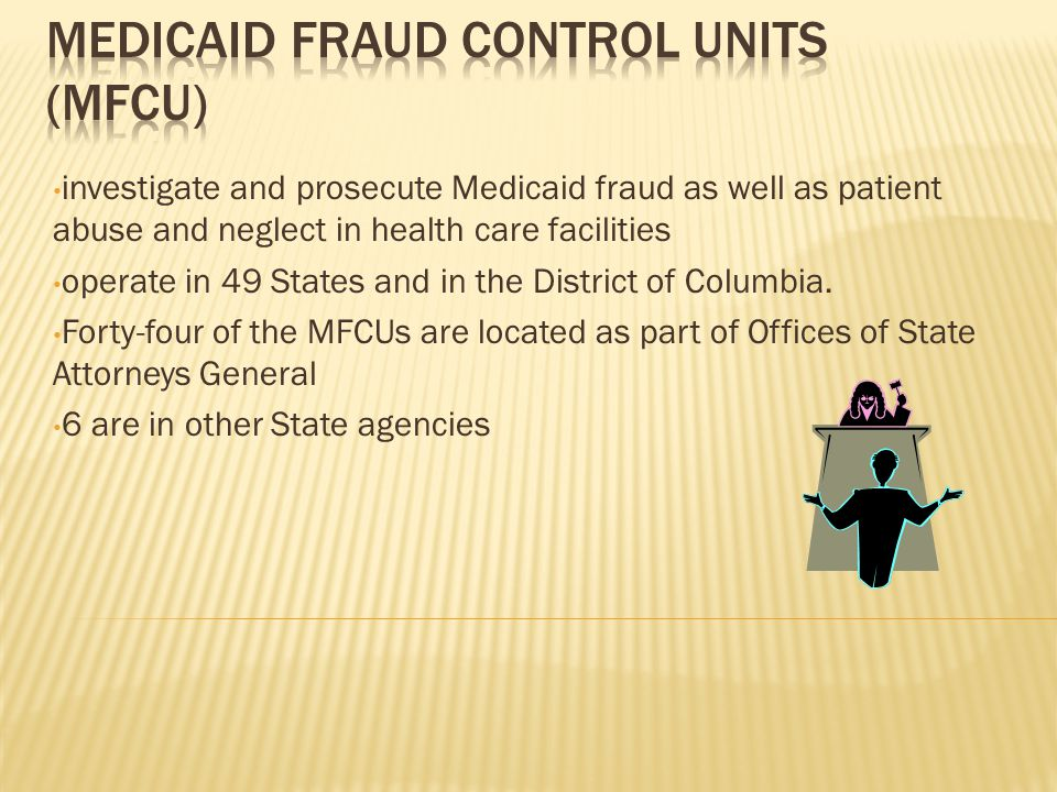  OIG certifies, and annually recertifies, each MFCU  OIG collects information about MFCU operations and assesses whether they comply with statutes, regulations, and OIG policy  OIG also analyzes MFCU performance based on 12 performance standards and recommends program improvements where appropriate  http://oig.hhs.gov/fraud/medicaid-fraud-control-units- mfcu/index.asp