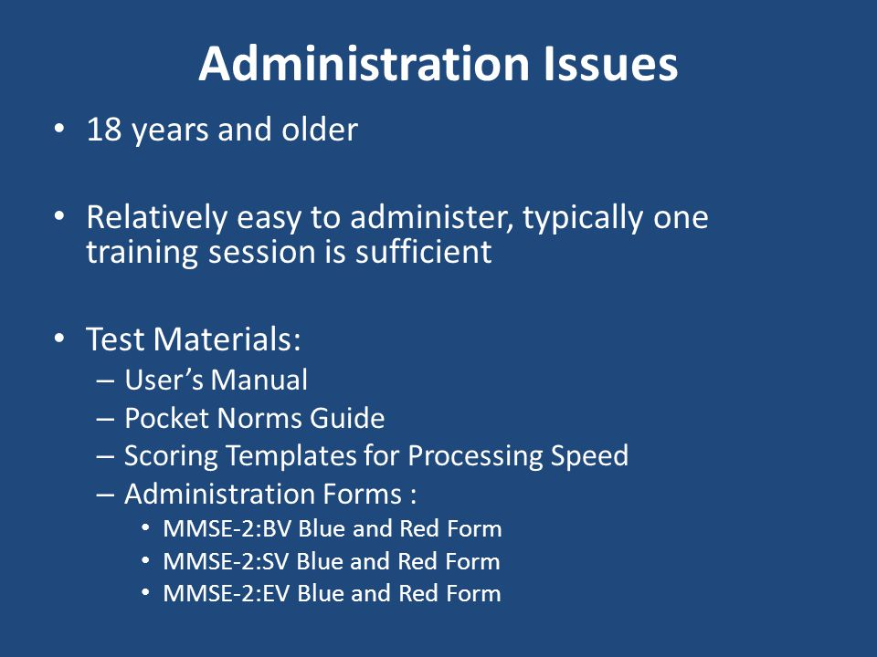 Administration Issues 18 years and older Relatively easy to administer, typically one training session is sufficient Test Materials: – User's Manual –