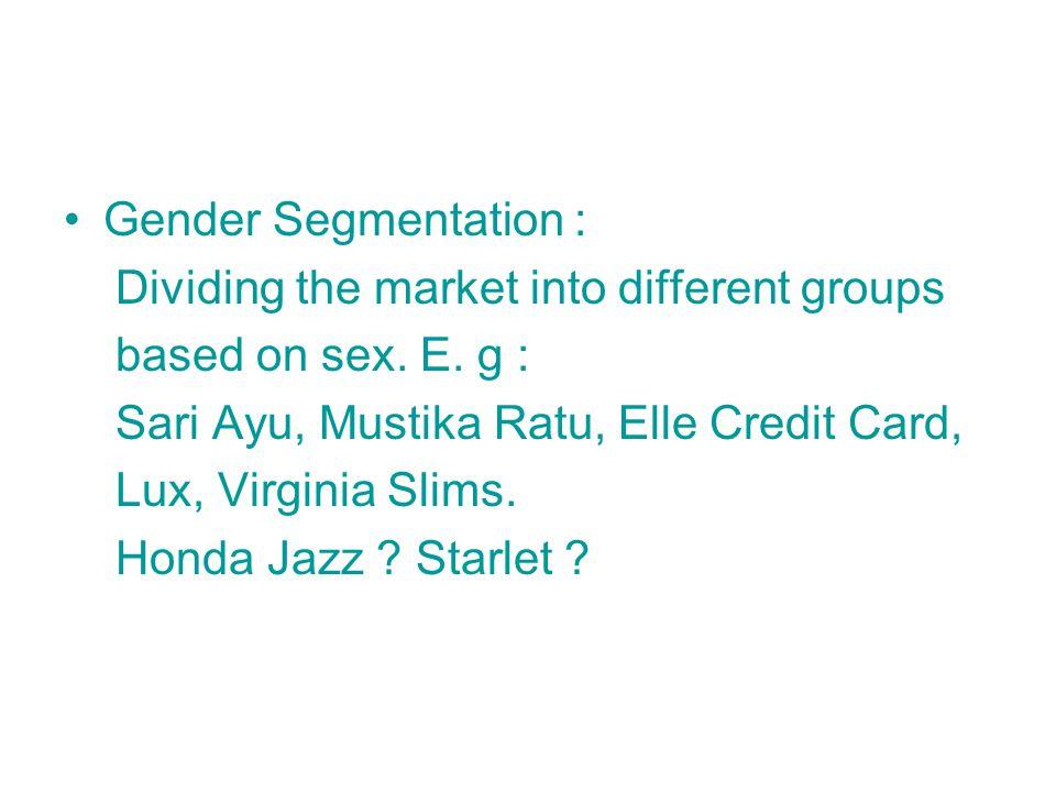 Gender Segmentation : Dividing the market into different groups based on sex.