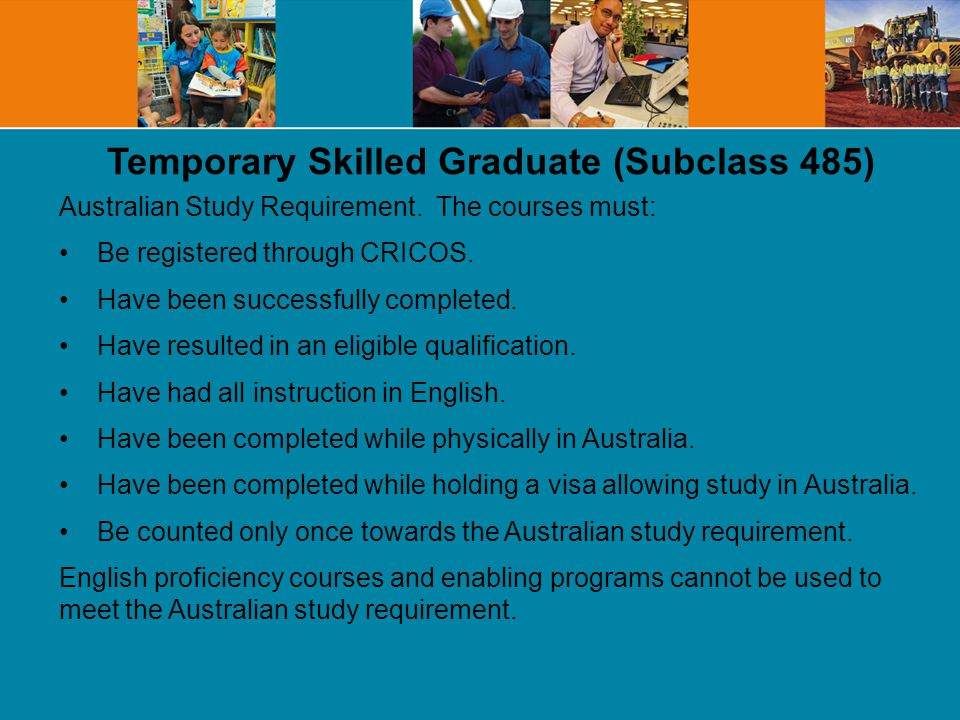 Temporary Skilled Graduate (Subclass 485) Australian Study Requirement.