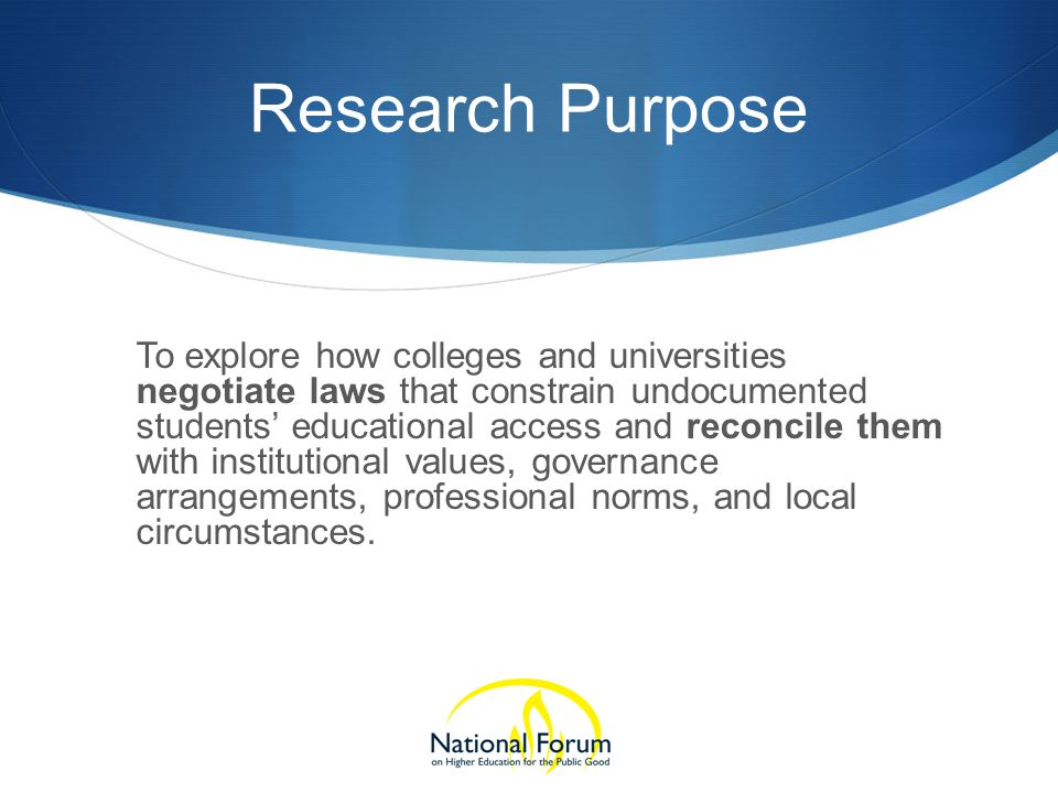 Research Purpose To explore how colleges and universities negotiate laws that constrain undocumented students' educational access and reconcile them with institutional values, governance arrangements, professional norms, and local circumstances.