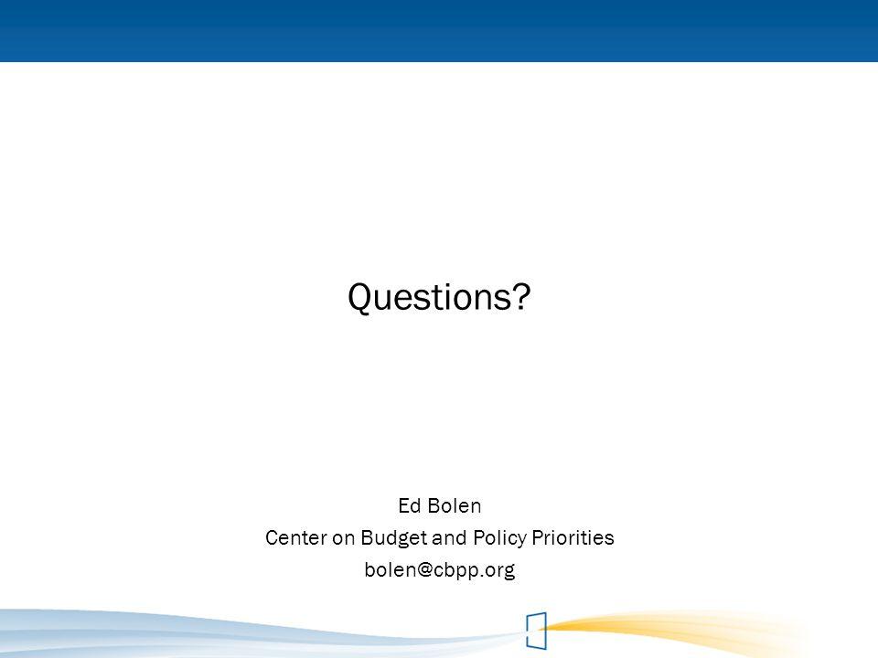 Questions? Ed Bolen Center on Budget and Policy Priorities bolen@cbpp.org