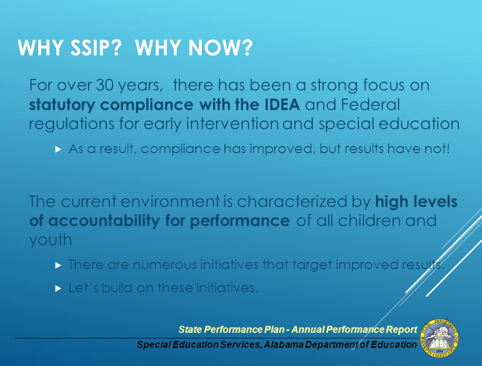 Special Education Services, Alabama Department of Education State Performance Plan - Annual Performance Report WHY SSIP.