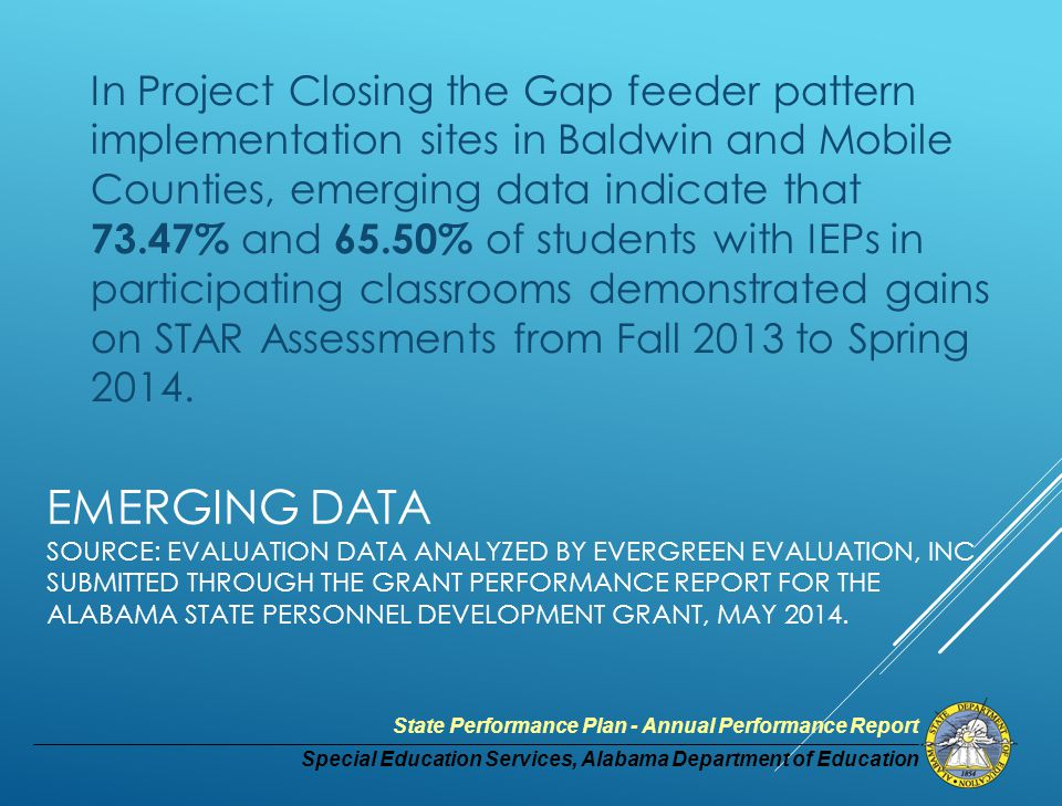 Special Education Services, Alabama Department of Education State Performance Plan - Annual Performance Report EMERGING DATA SOURCE: EVALUATION DATA ANALYZED BY EVERGREEN EVALUATION, INC.