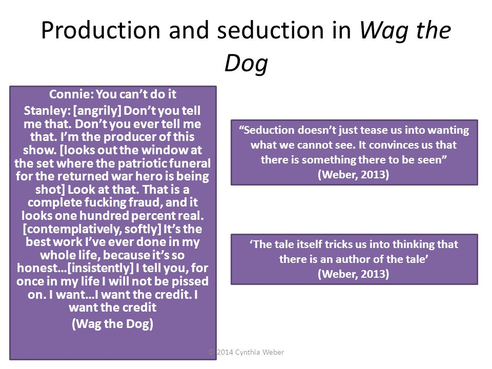 Production and seduction in Wag the Dog Connie: You can't do it Stanley: [angrily] Don't you tell me that. Don't you ever tell me that. I'm the produc