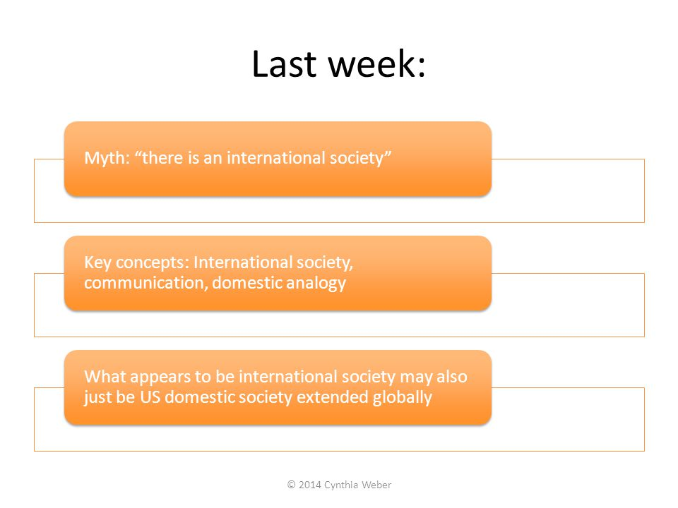 """Last week: Myth: """"there is an international society"""" Key concepts: International society, communication, domestic analogy What appears to be internati"""