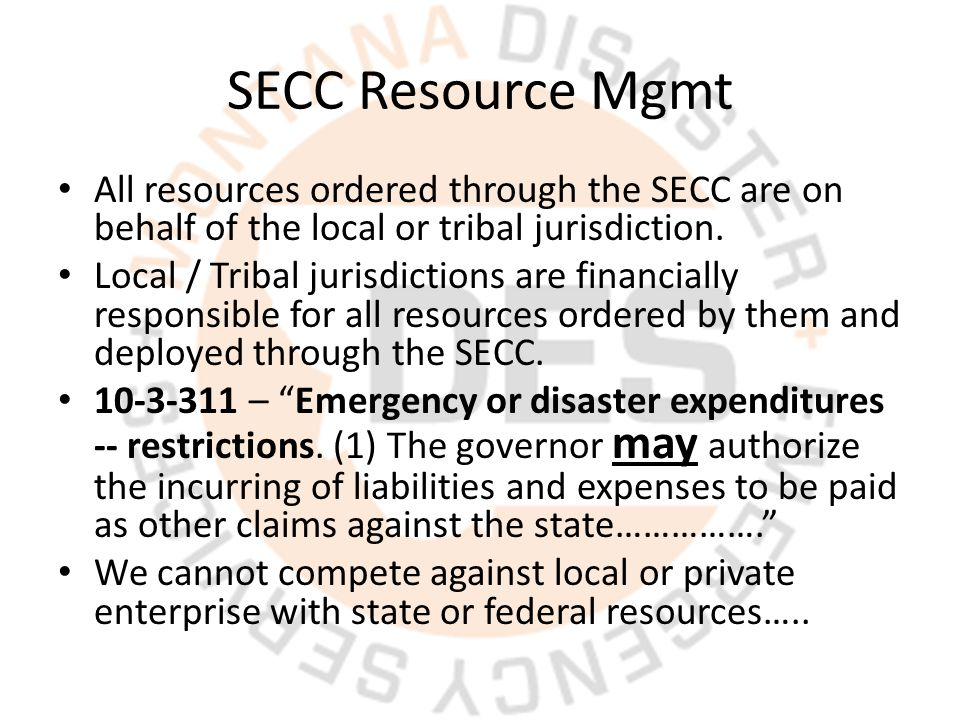 SECC Resource Mgmt All resources ordered through the SECC are on behalf of the local or tribal jurisdiction.