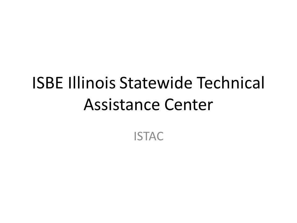 ISBE Illinois Statewide Technical Assistance Center ISTAC