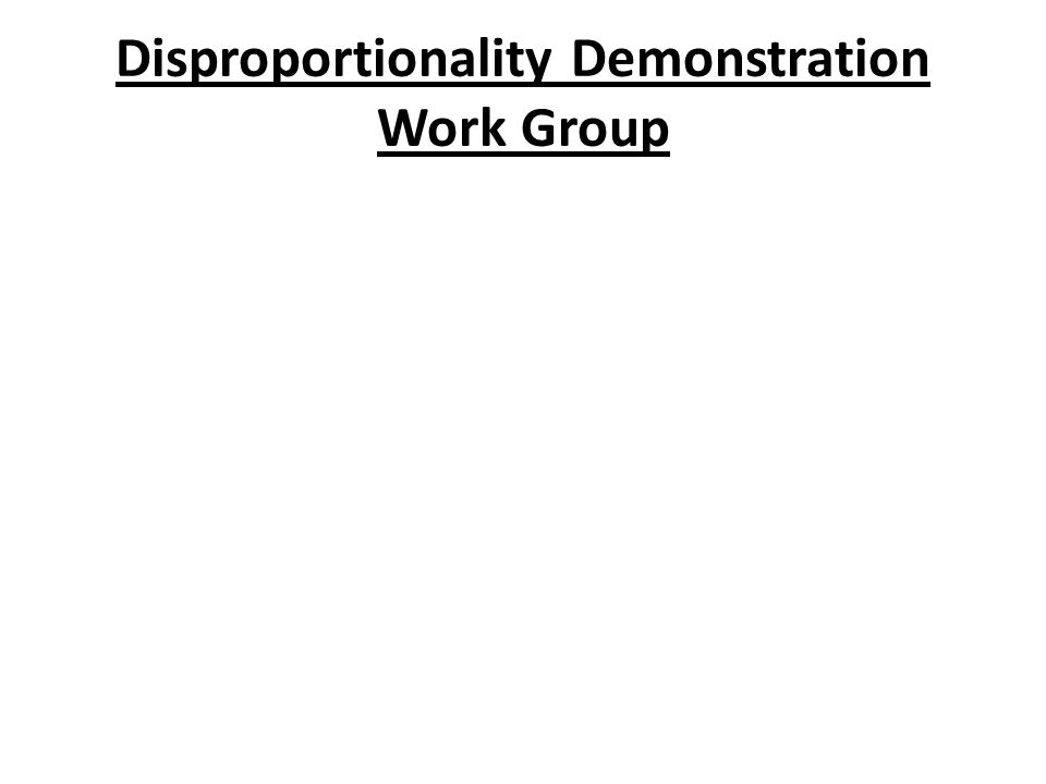 Disproportionality Demonstration Work Group