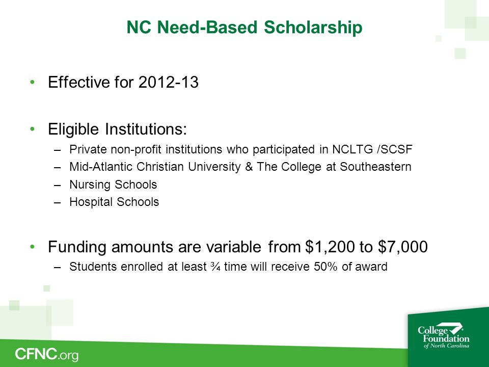NC Need-Based Scholarship Effective for 2012-13 Eligible Institutions: –Private non-profit institutions who participated in NCLTG /SCSF –Mid-Atlantic
