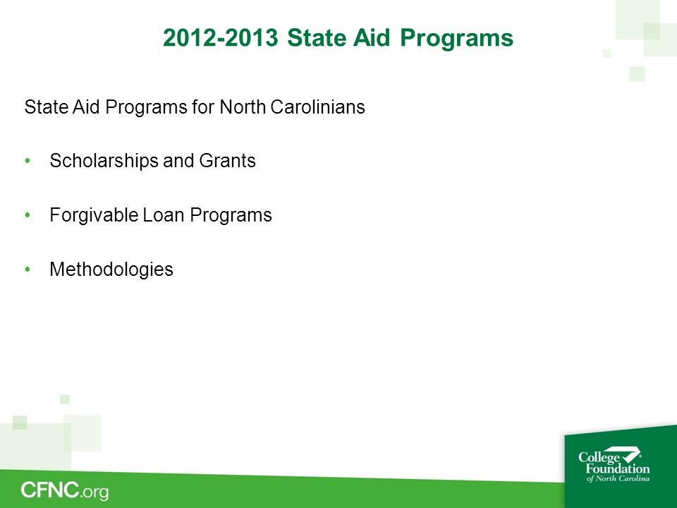 2012-2013 State Aid Programs State Aid Programs for North Carolinians Scholarships and Grants Forgivable Loan Programs Methodologies