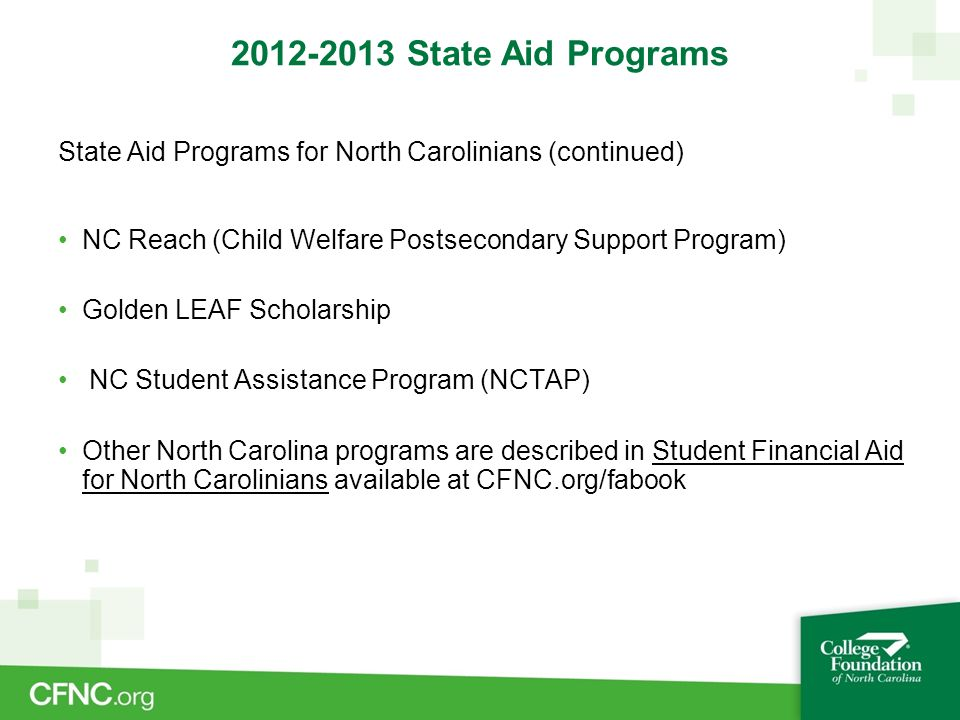 2012-2013 State Aid Programs State Aid Programs for North Carolinians (continued) NC Reach (Child Welfare Postsecondary Support Program) Golden LEAF S