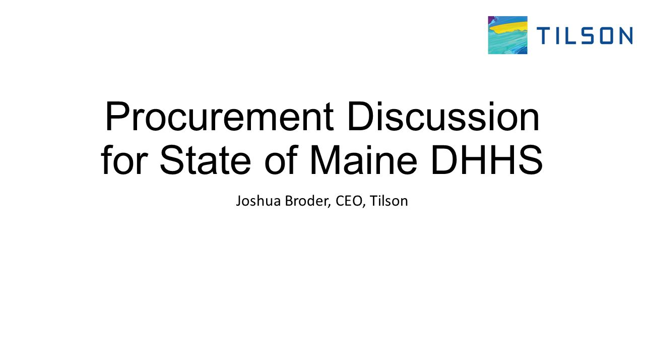Procurement Discussion for State of Maine DHHS Joshua Broder, CEO, Tilson
