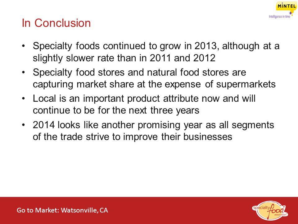 WEBINARS@WORK State of the Specialty Food Industry 2014 Specialty foods continued to grow in 2013, although at a slightly slower rate than in 2011 and