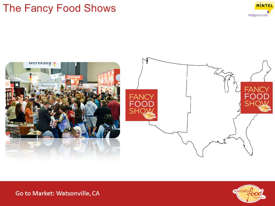 WEBINARS@WORK State of the Specialty Food Industry 2014 The Fancy Food Shows Go to Market: Watsonville, CA