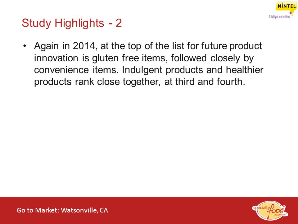 WEBINARS@WORK State of the Specialty Food Industry 2014 Again in 2014, at the top of the list for future product innovation is gluten free items, foll