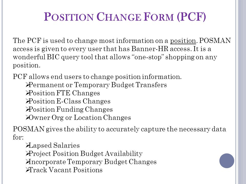 P OSITION C HANGE F ORM (PCF) The PCF is used to change most information on a position.