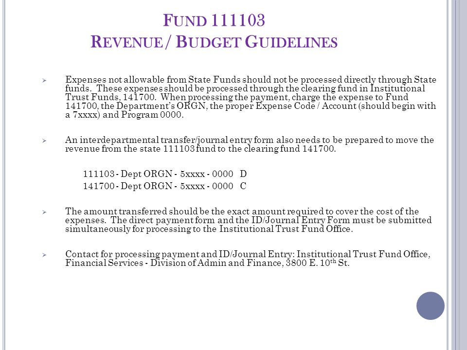 F UND 111103 R EVENUE / B UDGET G UIDELINES  Expenses not allowable from State Funds should not be processed directly through State funds.