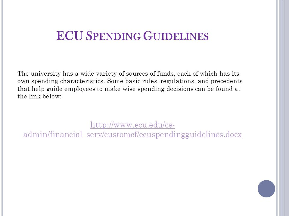ECU S PENDING G UIDELINES The university has a wide variety of sources of funds, each of which has its own spending characteristics.
