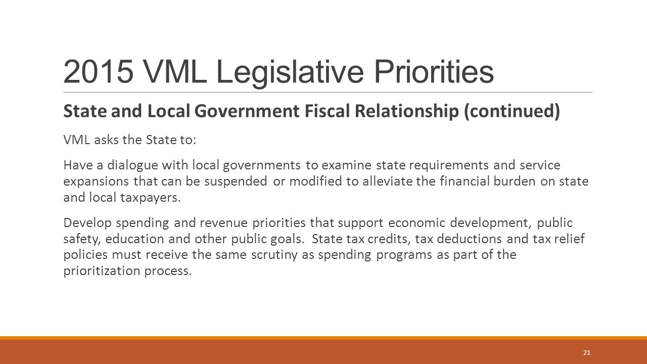 2015 VML Legislative Priorities State and Local Government Fiscal Relationship (continued) VML asks the State to: Have a dialogue with local governmen