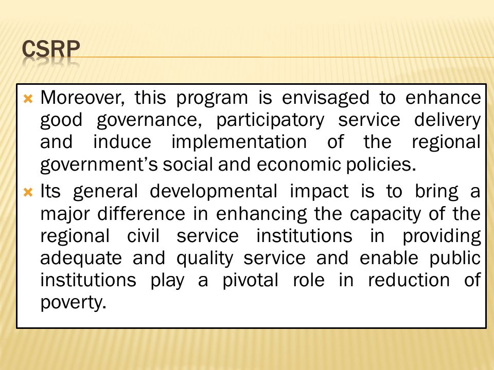  Moreover, this program is envisaged to enhance good governance, participatory service delivery and induce implementation of the regional government'