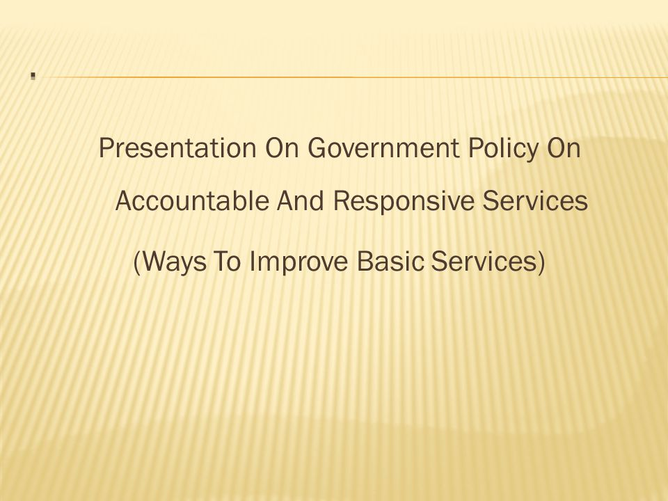 Presentation On Government Policy On Accountable And Responsive Services (Ways To Improve Basic Services)
