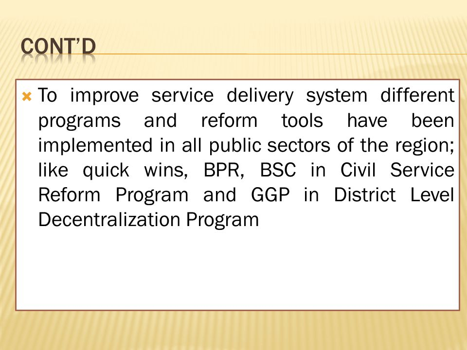  To improve service delivery system different programs and reform tools have been implemented in all public sectors of the region; like quick wins, B