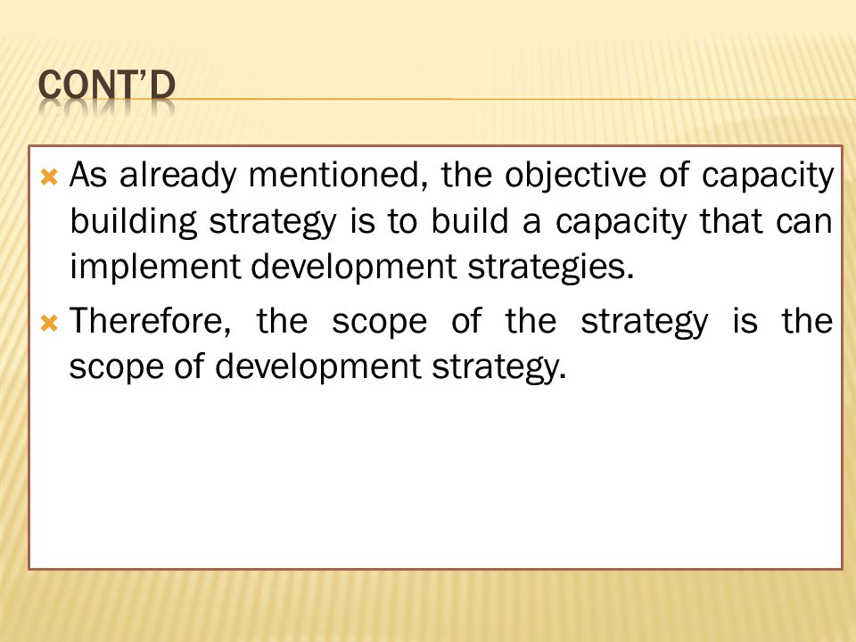  As already mentioned, the objective of capacity building strategy is to build a capacity that can implement development strategies.  Therefore, the