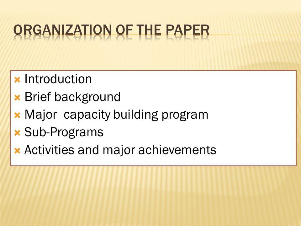  Introduction  Brief background  Major capacity building program  Sub-Programs  Activities and major achievements