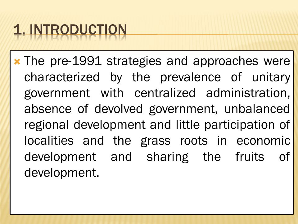 The pre-1991 strategies and approaches were characterized by the prevalence of unitary government with centralized administration, absence of devolv