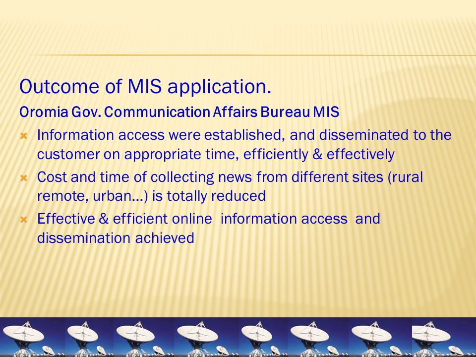 Outcome of MIS application. Oromia Gov. Communication Affairs Bureau MIS  Information access were established, and disseminated to the customer on ap